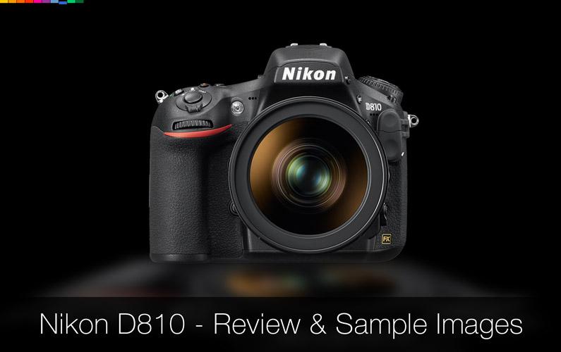 Nikon D810 DSLR Camera Review And Sample Photos