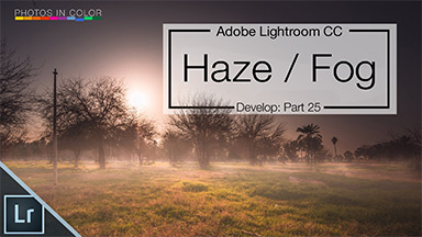Lightroom CC Dehaze tutorial – Create Lightroom Dramatic Edits in the Lightroom Develop Module